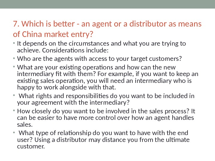 7. Which is better - an agent or a distributor as means of China market entry?