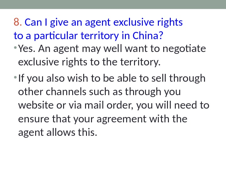 8.  Can I give an agent exclusive rights to a particular territory in China?