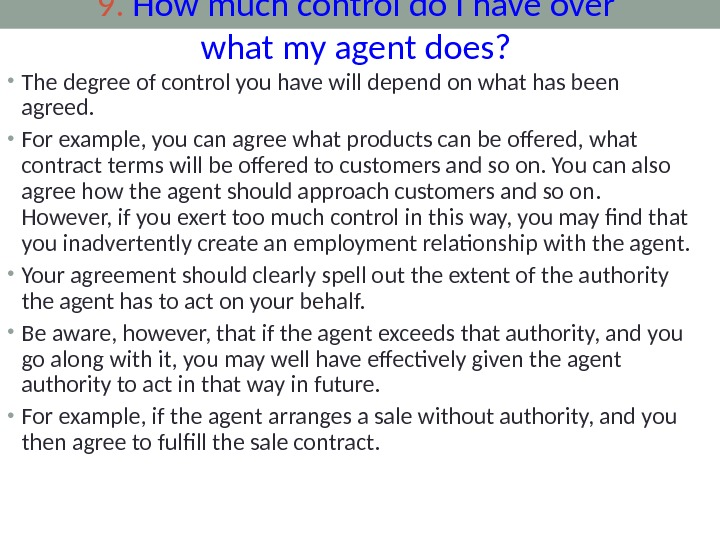 9.  How much control do I have over what my agent does?  • The