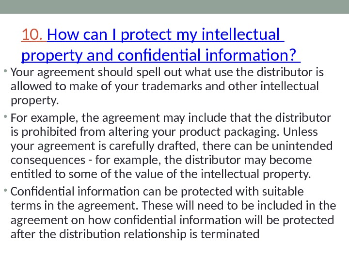 10.  How can I protect my intellectual property and confidential information?  • Your agreement