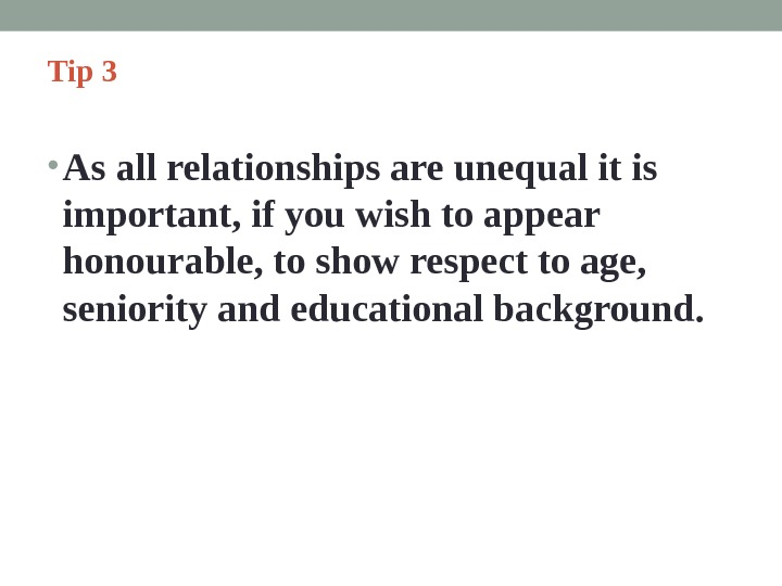 Tip 3  • As all relationships are unequal it is important, if you wish to
