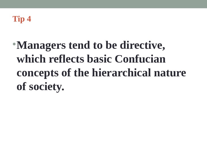 Tip 4  • Managers tend to be directive,  which reflects basic Confucian concepts of