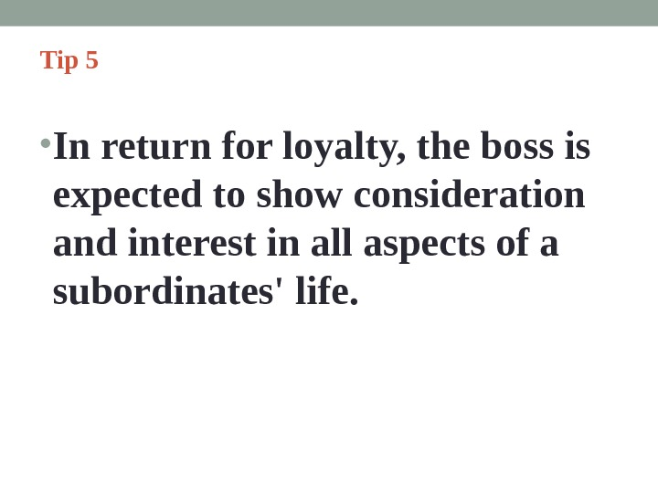 Tip 5  • In return for loyalty, the boss is expected to show consideration and