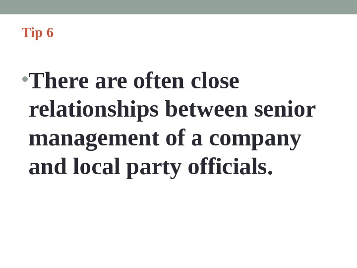 Tip 6  • There are often close relationships between senior management of a company and