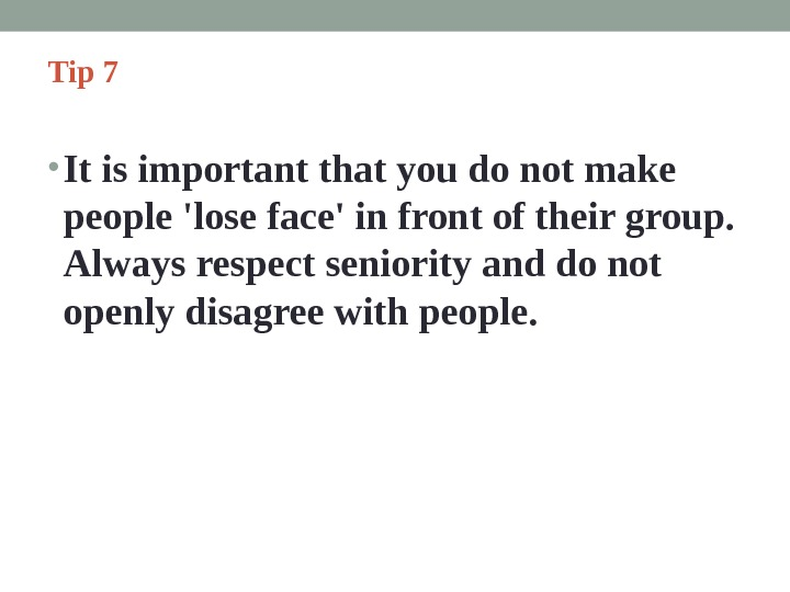 Tip 7  • It is important that you do not make people 'lose face' in
