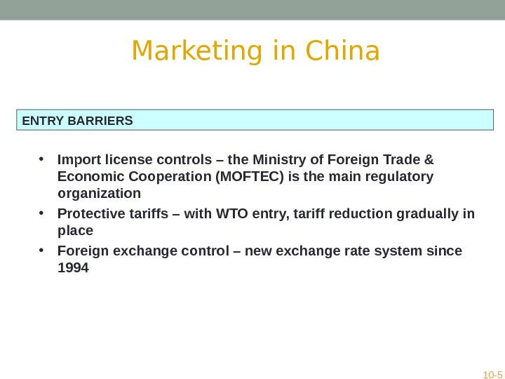ENTRY BARRIERS • Import license controls – the Ministry of Foreign Trade & Economic Cooperation (MOFTEC)