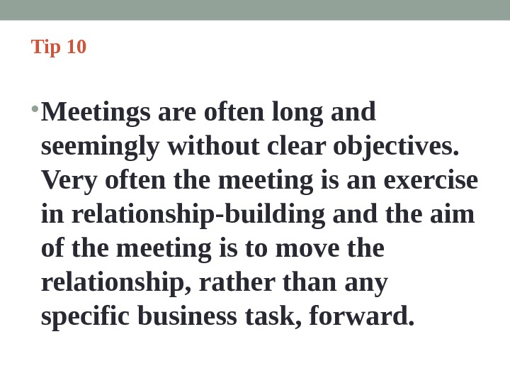Tip 10  • Meetings are often long and seemingly without clear objectives.  Very often