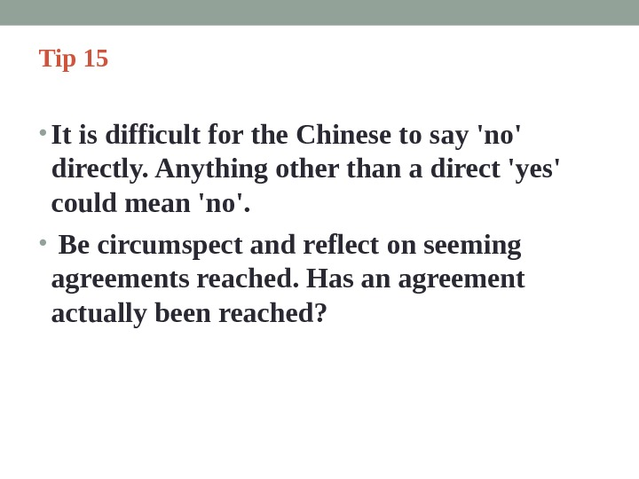 Tip 15  • It is difficult for the Chinese to say 'no' directly. Anything other