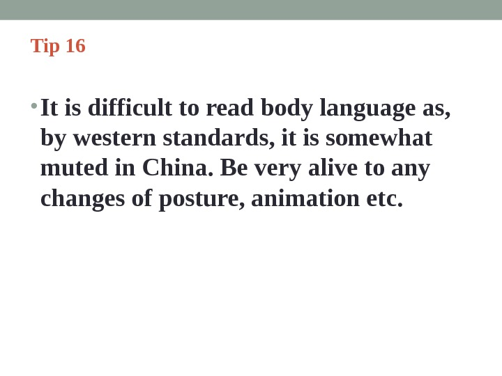 Tip 16  • It is difficult to read body language as,  by western standards,