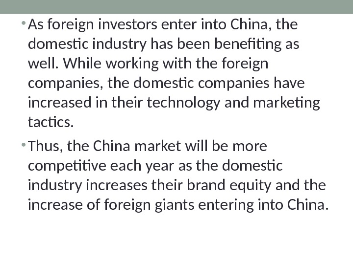 • As foreign investors enter into China, the domestic industry has been benefiting as well.