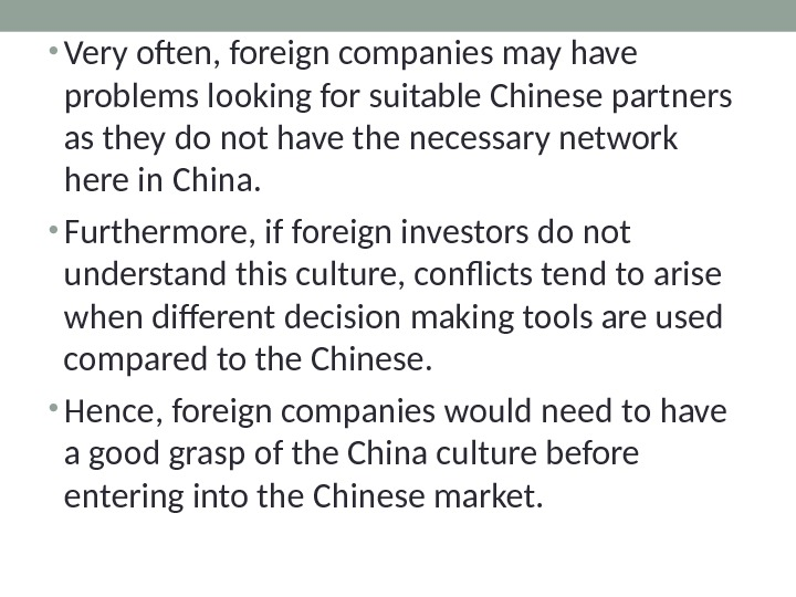 • Very often, foreign companies may have problems looking for suitable Chinese partners as they