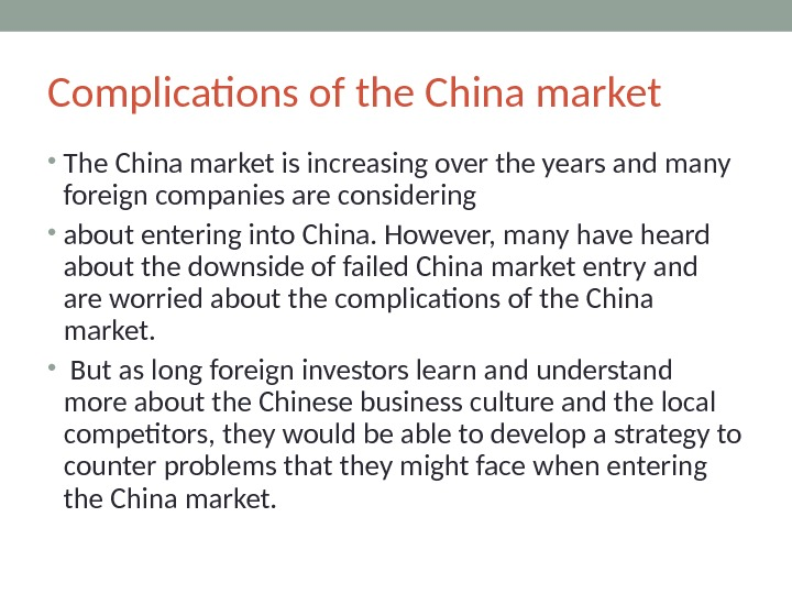 Complications of the China market  • The China market is increasing over the years and