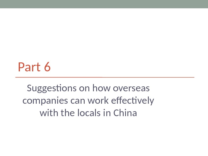 Part 6 Suggestions on how overseas companies can work effectively with the locals in China