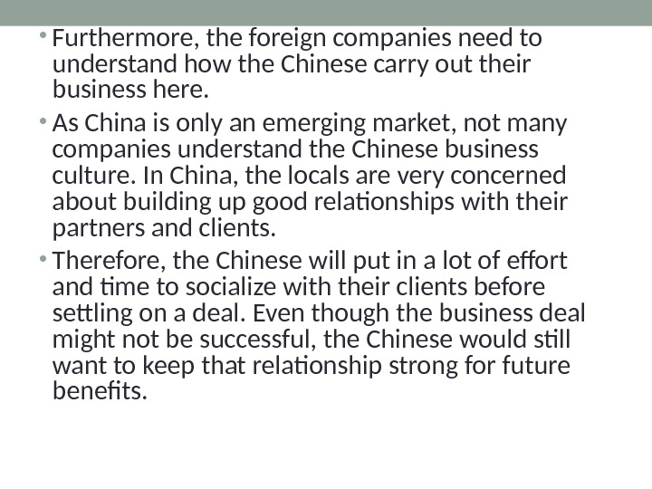 • Furthermore, the foreign companies need to understand how the Chinese carry out their business
