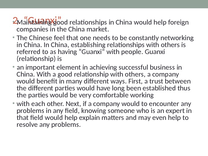 "2. ""Guanxi"" • Maintaining good relationships in China would help foreign companies in the China market."