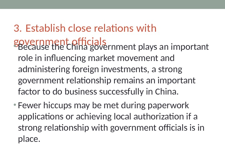 3. Establish close relations with government officials  • Because the China government plays an important