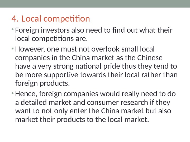 4. Local competition • Foreign investors also need to find out what their local competitions are.