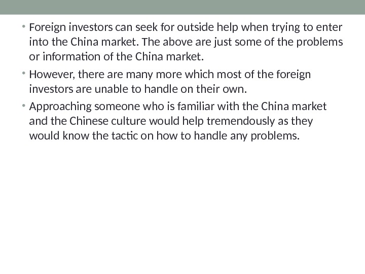 • Foreign investors can seek for outside help when trying to enter into the China
