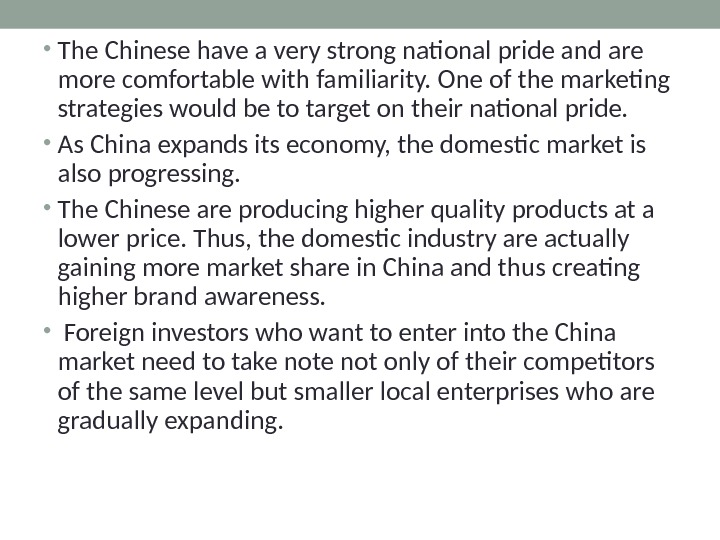 • The Chinese have a very strong national pride and are more comfortable with familiarity.