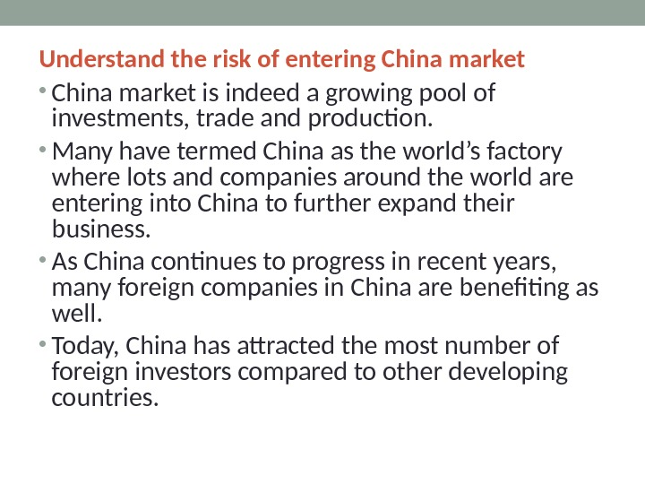 Understand the risk of entering China market • China market is indeed a growing pool of