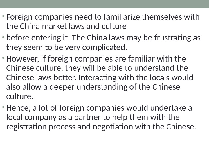 • Foreign companies need to familiarize themselves with the China market laws and culture
