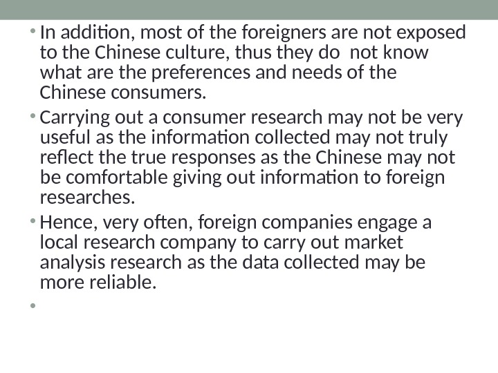 • In addition, most of the foreigners are not exposed to the Chinese culture, thus