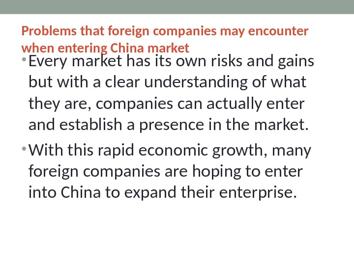 Problems that foreign companies may encounter when entering China market • Every market has its own