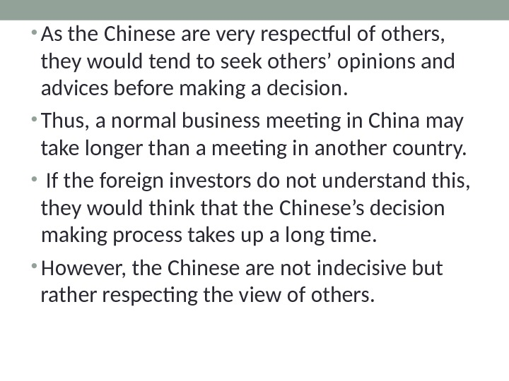• As the Chinese are very respectful of others,  they would tend to seek