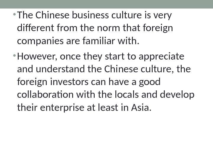 • The Chinese business culture is very different from the norm that foreign companies are
