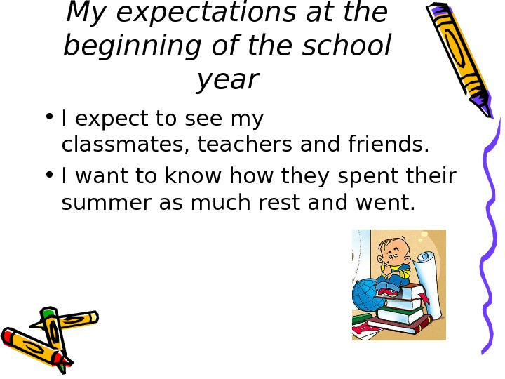 My expectations at the beginning of the school year • I expect to see