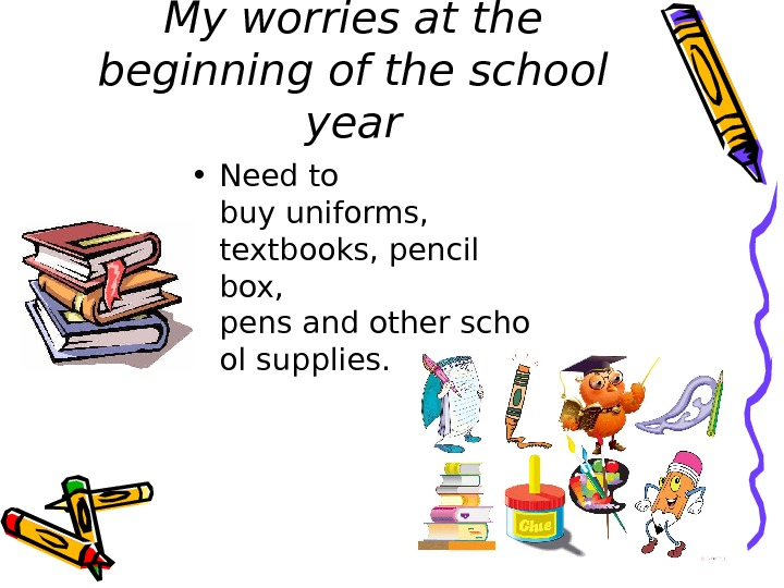 My worries at the beginning of the school year • Need to buyuniforms,