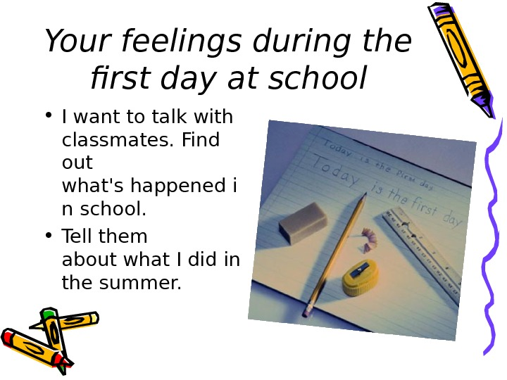 Your feelings during the first day at school • I want totalkwith classmates. Find