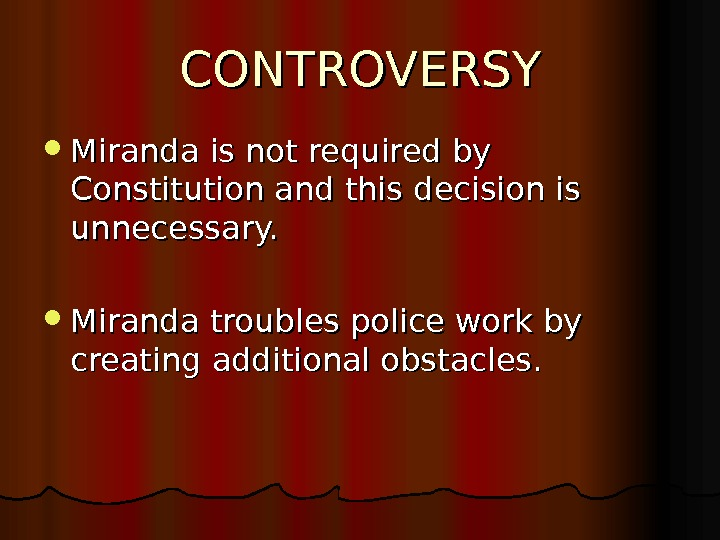 CONTROVERSY Miranda is not required by Constitution and this decision is unnecessary.  Miranda