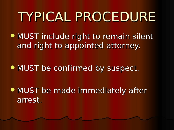 TYPICAL PROCEDURE MUST include right to remain silent and right to appointed attorney.