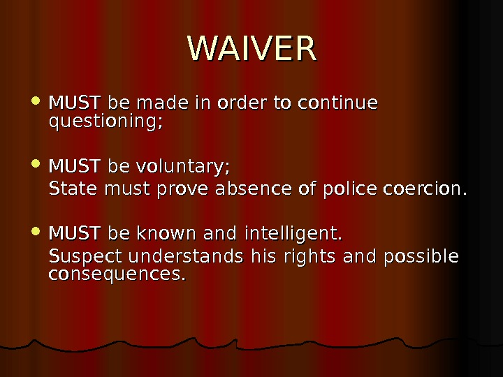 WAIVER MUST be made in order to continue questioning;  MUST be voluntary;