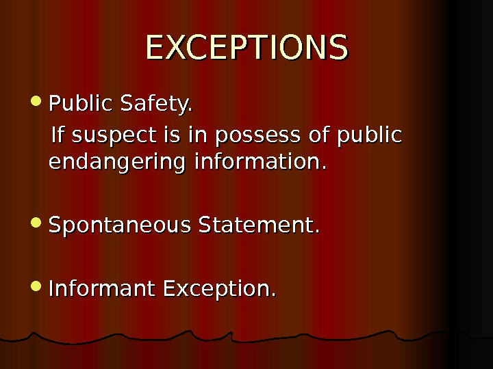 EXCEPTIONS Public Safety.   If suspect is in possess of public endangering information.