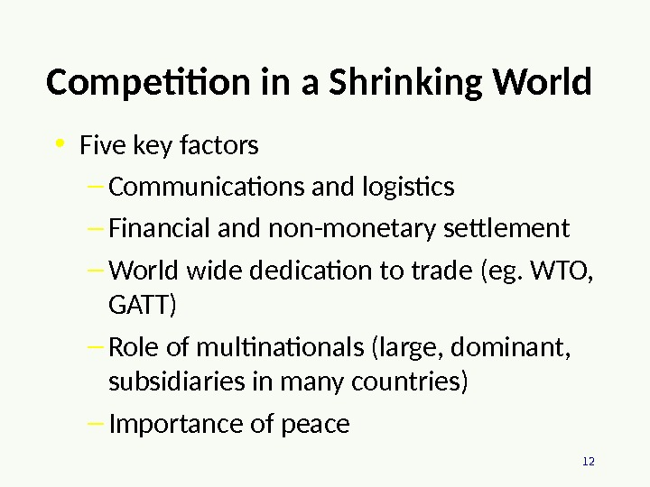 12 Competition in a Shrinking World • Five key factors – Communications and logistics – Financial
