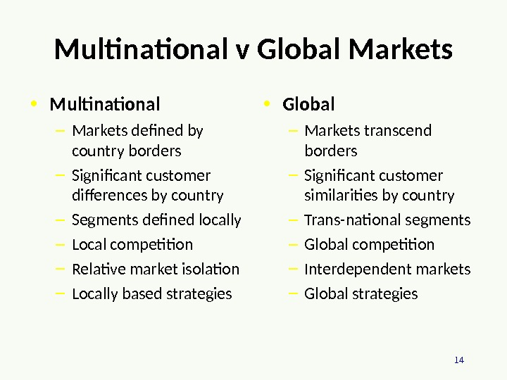 14 Multinational v Global Markets • Multinational – Markets defined by country borders – Significant customer