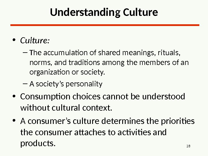 18 Understanding Culture • Culture: – The accumulation of shared meanings, rituals,  norms, and traditions