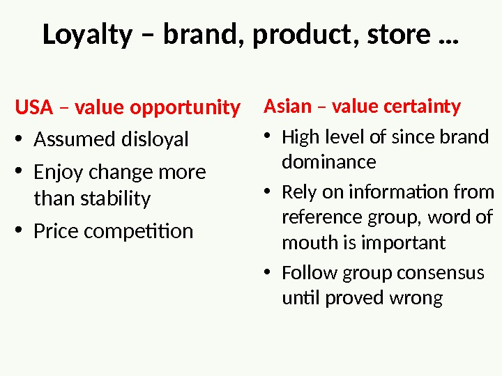 Loyalty – brand, product, store … USA – value opportunity  • Assumed disloyal • Enjoy