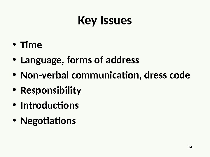 34 Key Issues • Time • Language, forms of address • Non-verbal communication, dress code •