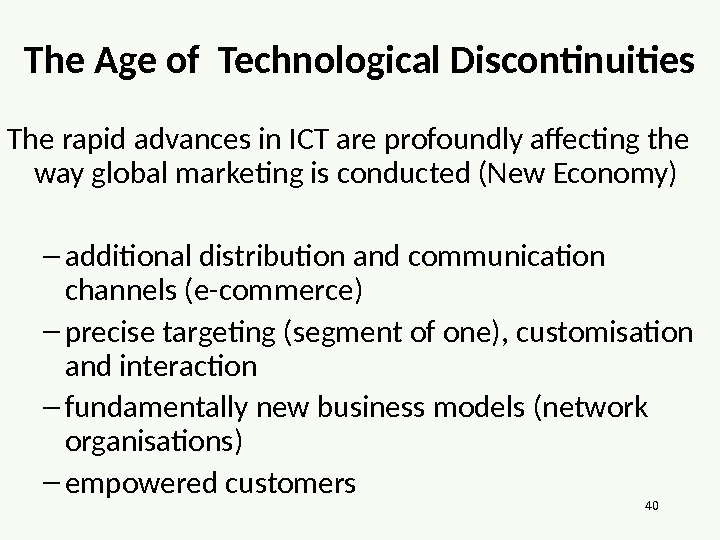 40 The Age of Technological Discontinuities The rapid advances in ICT are profoundly affecting the way