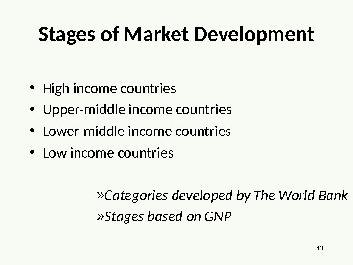 43 Stages of Market Development • High income countries • Upper-middle income countries • Low income