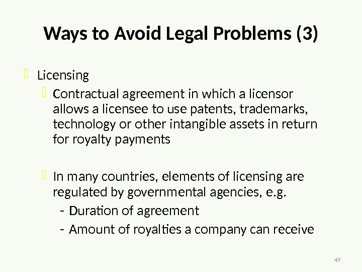 49 Ways to Avoid Legal Problems (3) Licensing Contractual agreement in which a licensor allows a