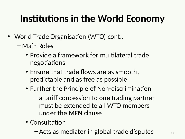 51 Institutions in the World Economy • World Trade Organisation (WTO) cont. . – Main Roles