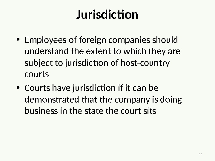 57 Jurisdiction • Employees of foreign companies should understand the extent to which they are subject
