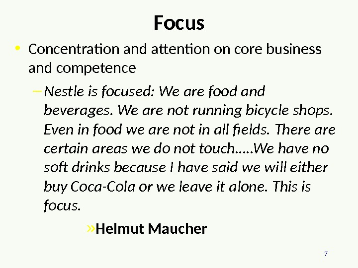 7 Focus • Concentration and attention on core business and competence – Nestle is focused: We