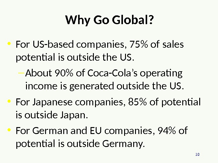 10 Why Go Global?  • For US-based companies, 75 of sales potential is outside the