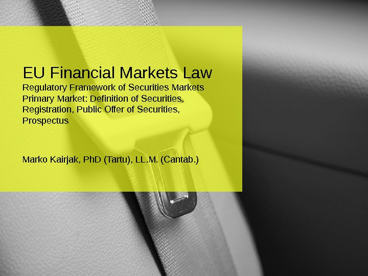 EU Financial Markets Law Regulatory Framework of Securities Markets Primary Market: Definition of Securities,  Registration,