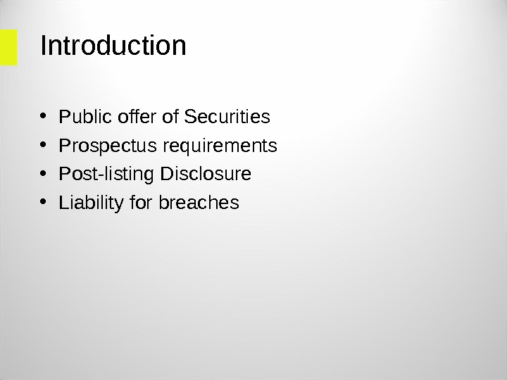 Introduction  • Public offer of Securities • Prospectus requirements • Post-listing Disclosure • Liability for